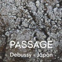 PASSAGE. Debussy-Japon
